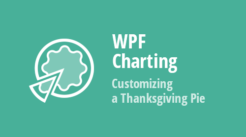 WPF Charting – Customizing a Thanksgiving Pie
