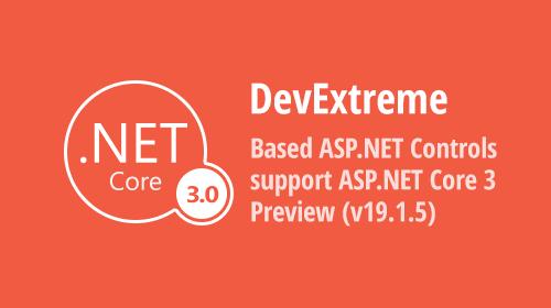 DevExtreme-Based ASP.NET Controls support ASP.NET Core 3 Preview (v19.1.5)