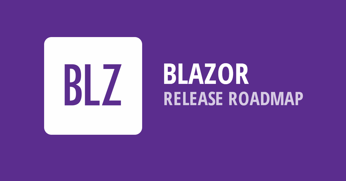 Blazor Roadmap – What You Can Expect in the Next Few Months from