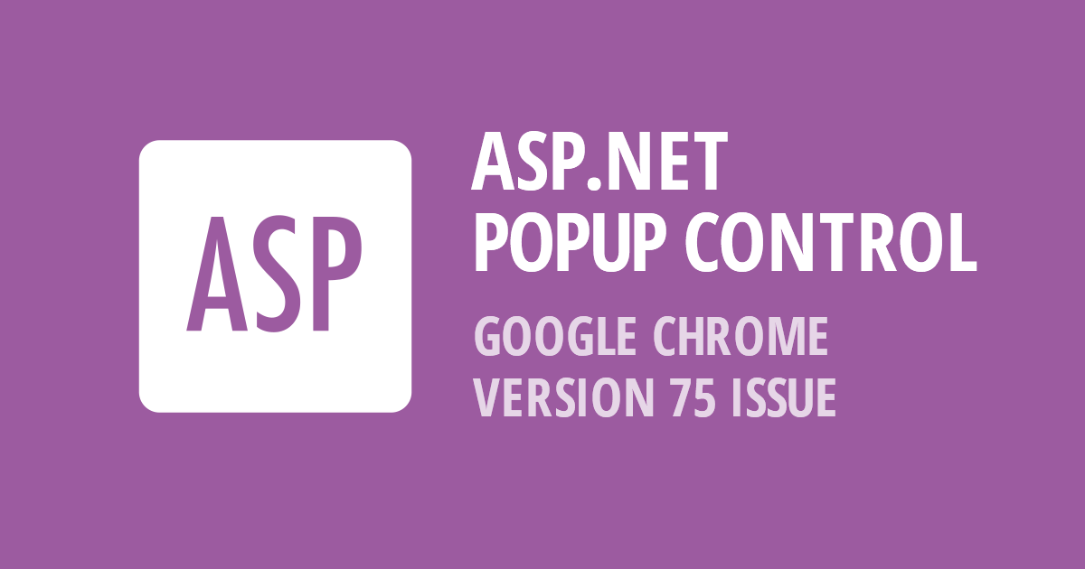 ASP NET, MVC, and XAF Popup Control – Google Chrome v75 Render Issue