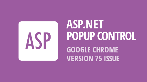 ASP.NET, MVC, and XAF Popup Control – Google Chrome v75 Render Issue