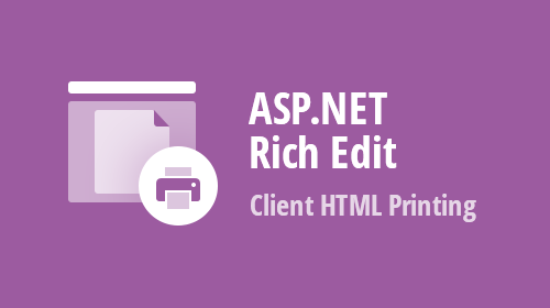 ASP.NET Rich Text Editor (for WebForms, MVC, .NET Core and Bootstrap) - New Client HTML Printing
