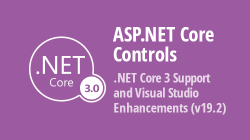 ASP.NET Core Controls - .NET Core 3 Support and Visual Studio Enhancements (v19.2)