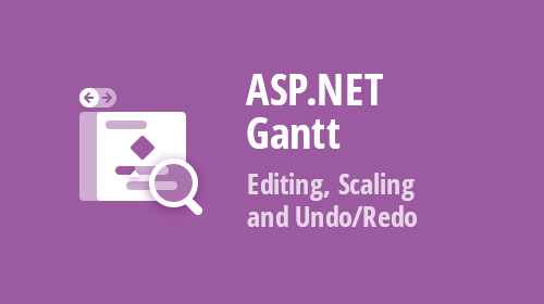ASP.NET Gantt - Data Editing, Scaling, and Undo/Redo Functionality (available in v19.2)