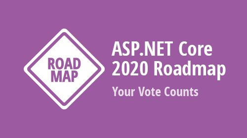ASP.NET Core Roadmap 2020 – Your Vote Counts