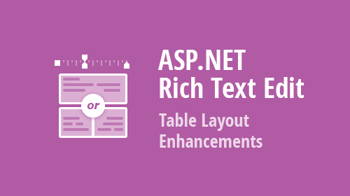 ASP.NET Core, Web Forms and MVC RichEdit - Table Layout Enhancements