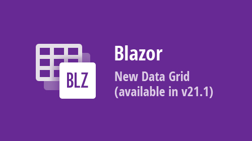 A New Blazor Grid Control (Preview) is Available in v21.1