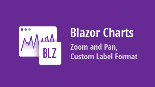 Blazor Charts - Zoom and Pan, Aggregation and Summaries, Custom Label Format, and more (available in v21.1)