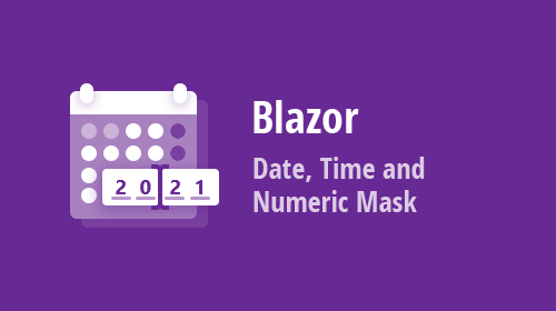 Blazor Data Editors - Date, Time, and Numeric Masked Input (available in v21.1)