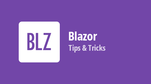 Blazor Components - Tips & Tricks