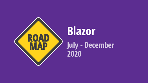 Blazor - Roadmap 2020 (Mid-Year Update)