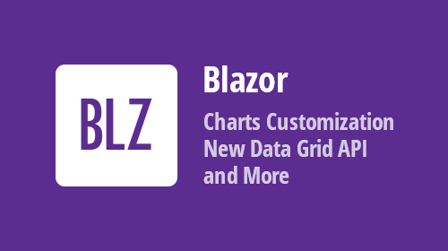 Blazor Components - New Charts customization, Updated Data Grid and TreeView API and more (available in v19.1.8)