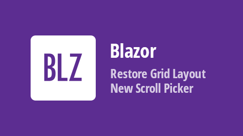 Blazor Components - Data Grid Layout Management and New Scroll Picker Mode (Available in v19.1.9)