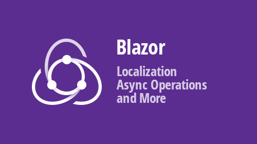 Blazor Components - Localization, Asynchronous data operations, and more (v19.2)