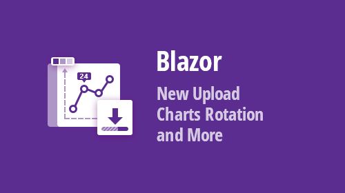 Blazor Components - New Upload, Chart Rotation, and Month-Year Navigation in Calendar (v19.2.4)