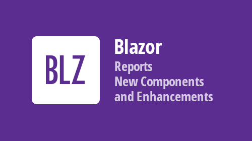 Blazor UI Components - An Update with New Controls & Features, and Blazor Reports! (available in v20.1)