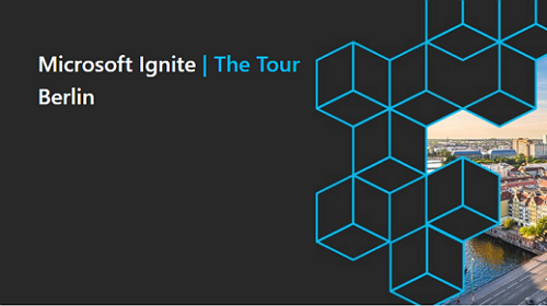 Microsoft Ignite | The Tour Berlin Impressions