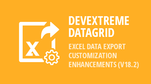 DevExtreme DataGrid – Excel Data Export Customization Enhancements (v18.2)