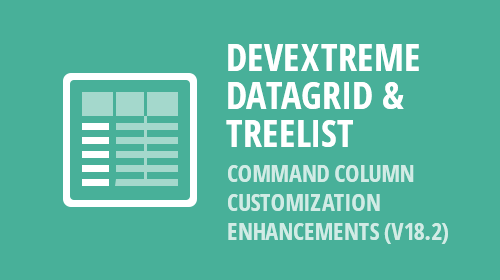 DevExtreme DataGrid & TreeList - Command Column Customization Enhancements (v18.2)