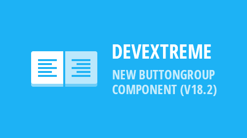 DevExtreme – New ButtonGroup Component (v18.2)
