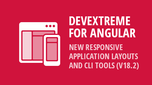 DevExtreme for Angular - New Responsive Application Layouts And CLI Tools (v18.2)