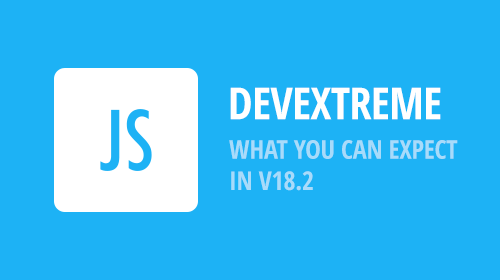 DevExtreme Subscription - v18.2 and What You Can Expect in mid-November