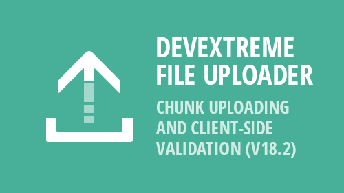 DevExtreme - File Uploader - Chunk Uploading and Client-Side Validation (v18.2)