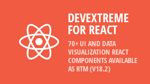 DevExtreme for React - 70+ UI and Data Visualization React Components Available as RTM (v18.2)
