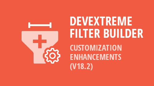 DevExtreme - Filter Builder - Customization Enhancements (v18.2)