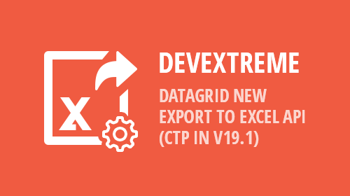DevExtreme - Data Grid - New Excel Export API (CTP in v19.1)
