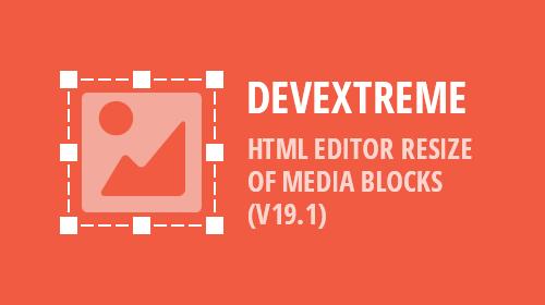 DevExtreme - HTML Editor - Resizing Media Blocks (v19.1)