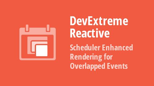 DevExtreme React Scheduler - Enhanced Rendering for Overlapped Events/Appointments (An Update to our Roadmap)