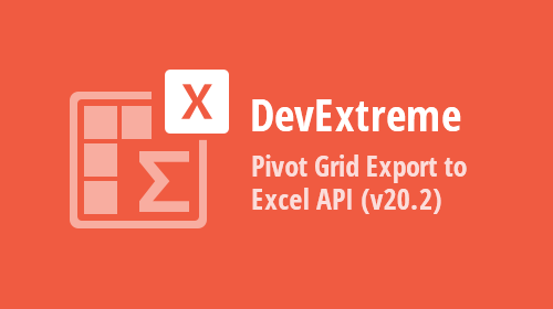 DevExtreme Pivot Grid - New Excel Export API (RTM in v20.2)