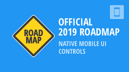 Native Mobile UI Controls - 2019 Roadmap