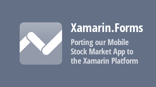 Xamarin.Forms UI Controls - Porting our Mobile Stock Market App to the Xamarin Platform (Part 1)