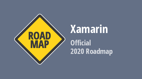 Xamarin.Forms - 2020 Roadmap