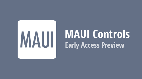 .NET MAUI - FREE Early Access Preview of Multi-Platform App UI Controls (v21.2)