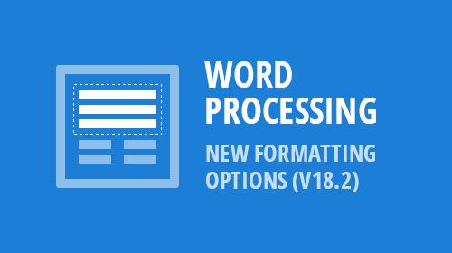 Word Processing - New Formatting Options (v18.2)