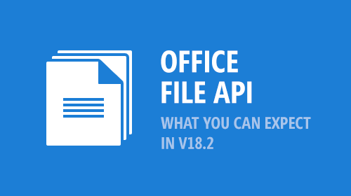 Office File API Subscription - v18.2 and What You Can Expect in mid-November
