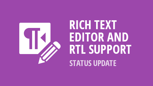 Rich Text Editor and RTL Support – Status Update