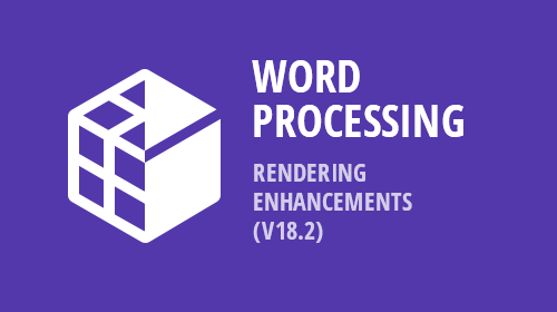 Word Processing - Rendering Enhancements (v18.2)