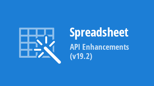 Spreadsheet (WinForms, WPF, Office File API) – API Enhancements (v19.2)