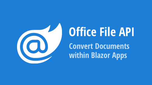 Office File API – How to Convert Documents (DOCX, XLSX, PDF) within Your Blazor Server Apps