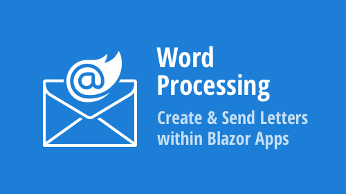 Word Processing – How to Generate and Send Business Letters within Your Blazor Server Apps