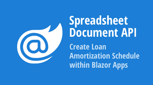 Spreadsheet Document API - How to Create a Loan Amortization Schedule within Your .NET 5 Blazor Server App