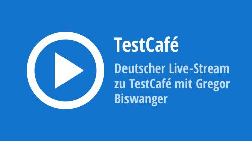Nächste Woche: Deutscher Live-Stream zu TestCafé mit Gregor Biswanger