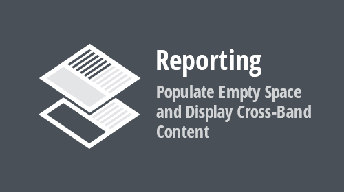 Reporting – Populate Empty Space and Display Cross-Band Content (v19.2)