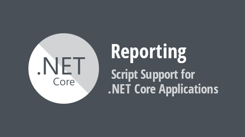 Reporting - Script Support for .NET Core Applications (v19.2)