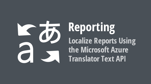 Reporting - How to Use the Microsoft Azure Translator Text API to Localize Your Reports (v20.1)