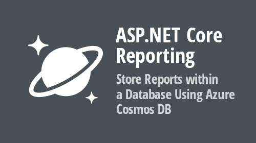 ASP.NET Core Reporting - Store Reports within a Database Using Azure Cosmos DB
